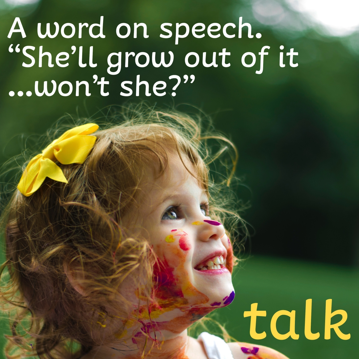 "A word on speech.                                  ""She'll grow out of it…won't she?"""